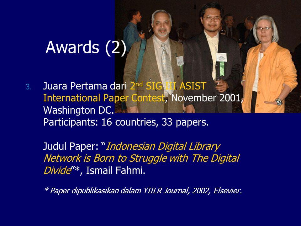 Awards (1) 1. Mendapatkan Research Grant dari PAN ASIA RnD Grants Programme, IDRC Canada, periode November 2000 – Juli 2002. 2. Mendapatkan Research G