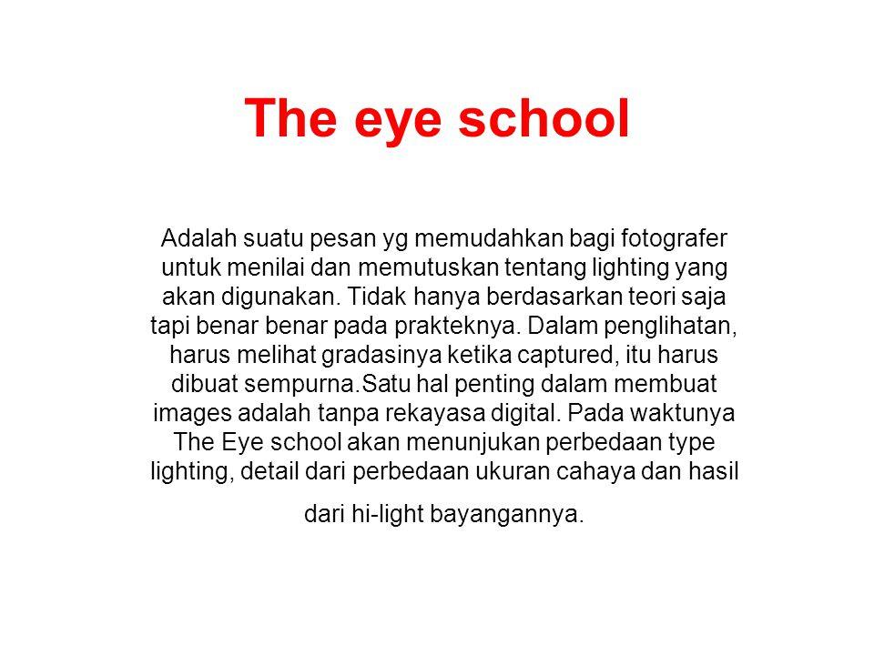 The eye school Adalah suatu pesan yg memudahkan bagi fotografer untuk menilai dan memutuskan tentang lighting yang akan digunakan. Tidak hanya berdasa