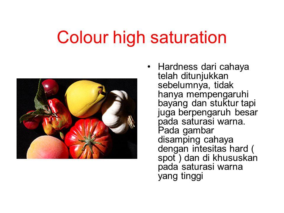Colour high saturation Hardness dari cahaya telah ditunjukkan sebelumnya, tidak hanya mempengaruhi bayang dan stuktur tapi juga berpengaruh besar pada