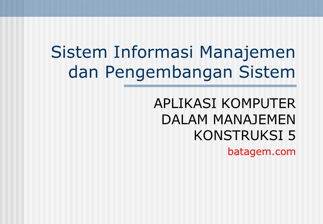 Sistem Informasi Manajemen dan Pengembangan Sistem APLIKASI KOMPUTER DALAM MANAJEMEN KONSTRUKSI 5 batagem.com