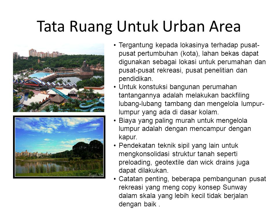 Tata Ruang Untuk Urban Area Tergantung kepada lokasinya terhadap pusat- pusat pertumbuhan (kota), lahan bekas dapat digunakan sebagai lokasi untuk perumahan dan pusat-pusat rekreasi, pusat penelitian dan pendidikan.