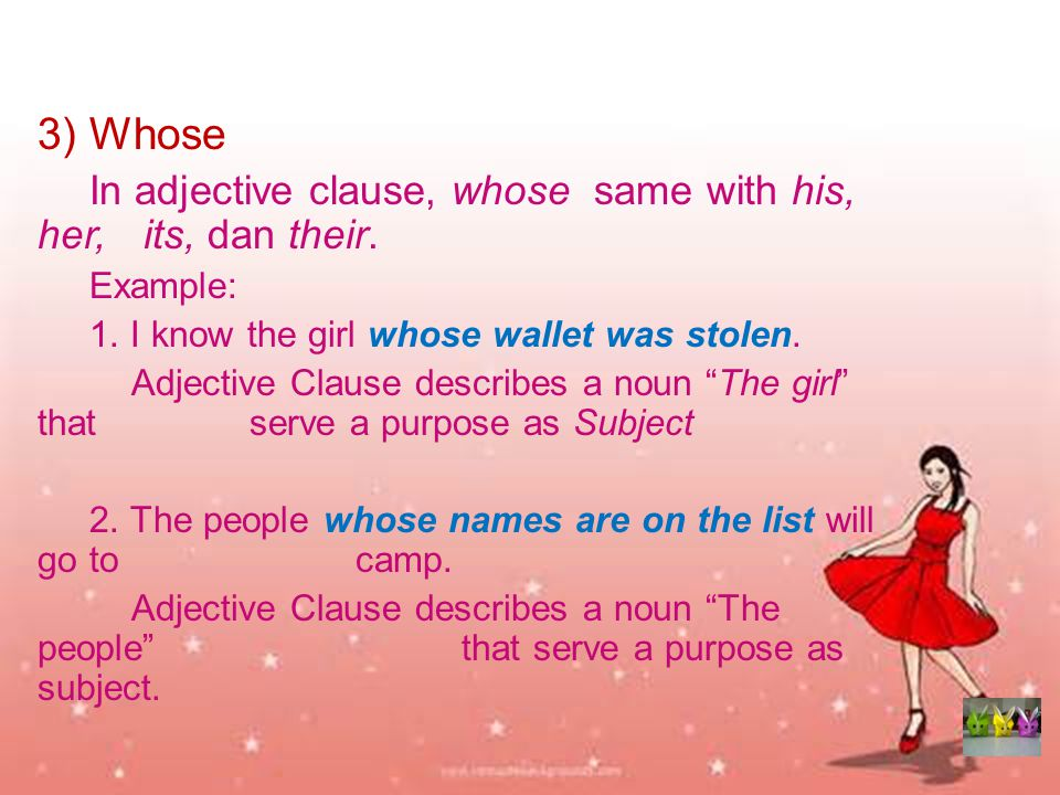 3) Whose In adjective clause, whose same with his, her, its, dan their.