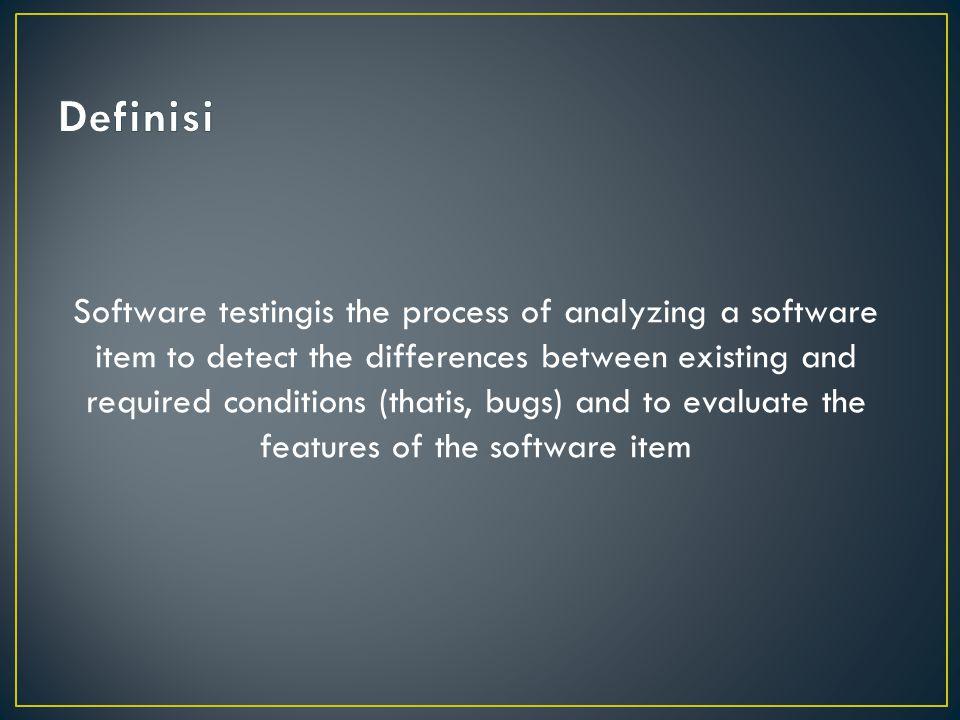 Pada proses perangkat lunak, perekayasa pertama-tama berusaha membangun perangkat lunak dari konsep abstrak ke implementasi yang dapat dilihat, baru dilakukan pengujian.