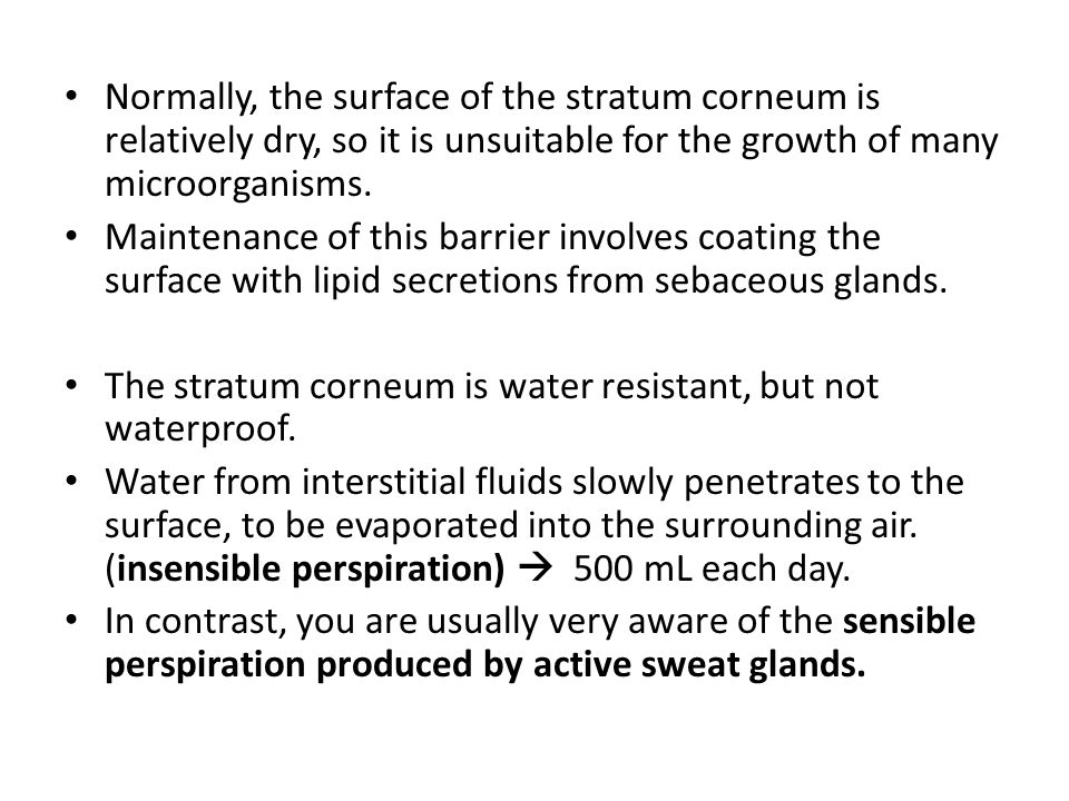 Normally, the surface of the stratum corneum is relatively dry, so it is unsuitable for the growth of many microorganisms. Maintenance of this barrier