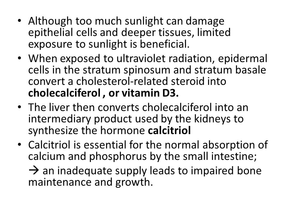Although too much sunlight can damage epithelial cells and deeper tissues, limited exposure to sunlight is beneficial. When exposed to ultraviolet rad