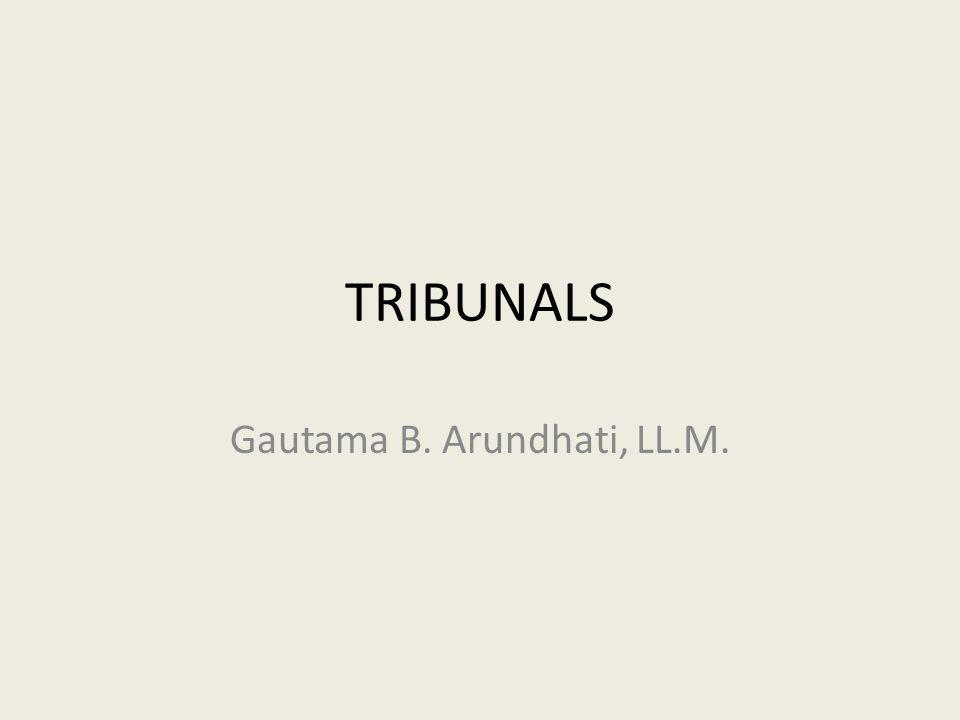TRIBUNALS Gautama B. Arundhati, LL.M.