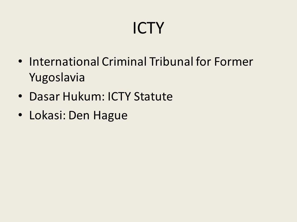 ICTY International Criminal Tribunal for Former Yugoslavia Dasar Hukum: ICTY Statute Lokasi: Den Hague