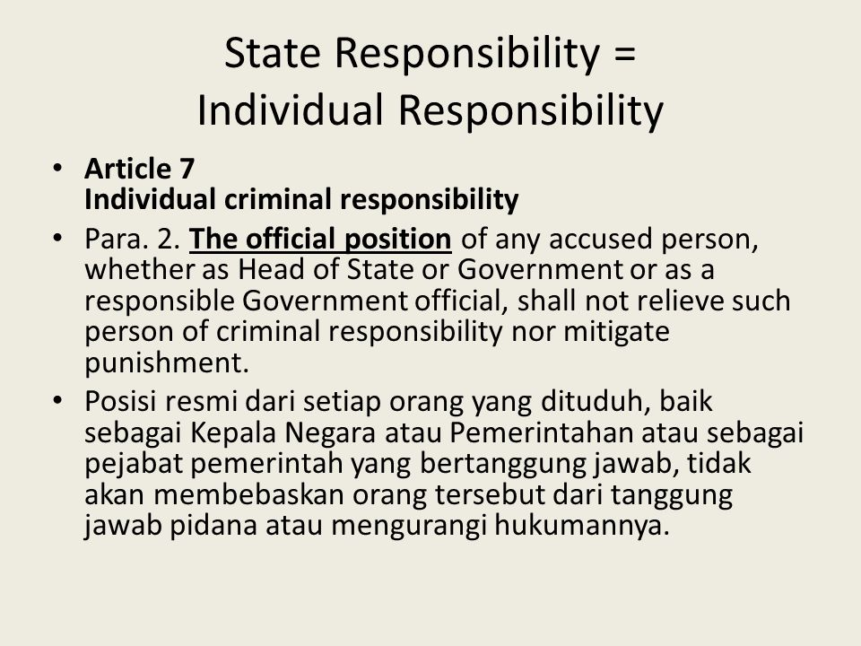 State Responsibility = Individual Responsibility Article 7 Individual criminal responsibility Para.