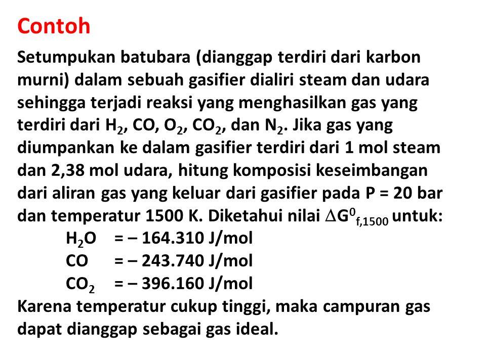 Contoh Setumpukan batubara (dianggap terdiri dari karbon murni) dalam sebuah gasifier dialiri steam dan udara sehingga terjadi reaksi yang menghasilkan gas yang terdiri dari H 2, CO, O 2, CO 2, dan N 2.