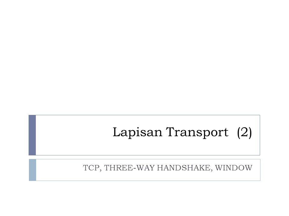 Lapisan Transport (2) TCP, THREE-WAY HANDSHAKE, WINDOW