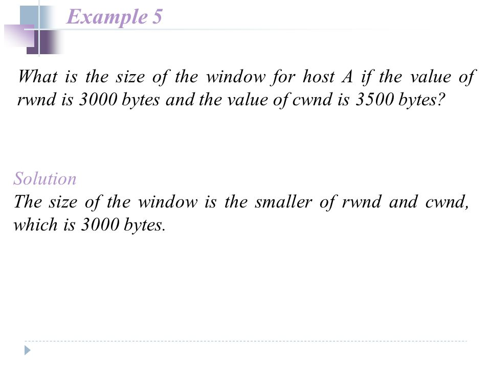 What is the size of the window for host A if the value of rwnd is 3000 bytes and the value of cwnd is 3500 bytes? Example 5 Solution The size of the w
