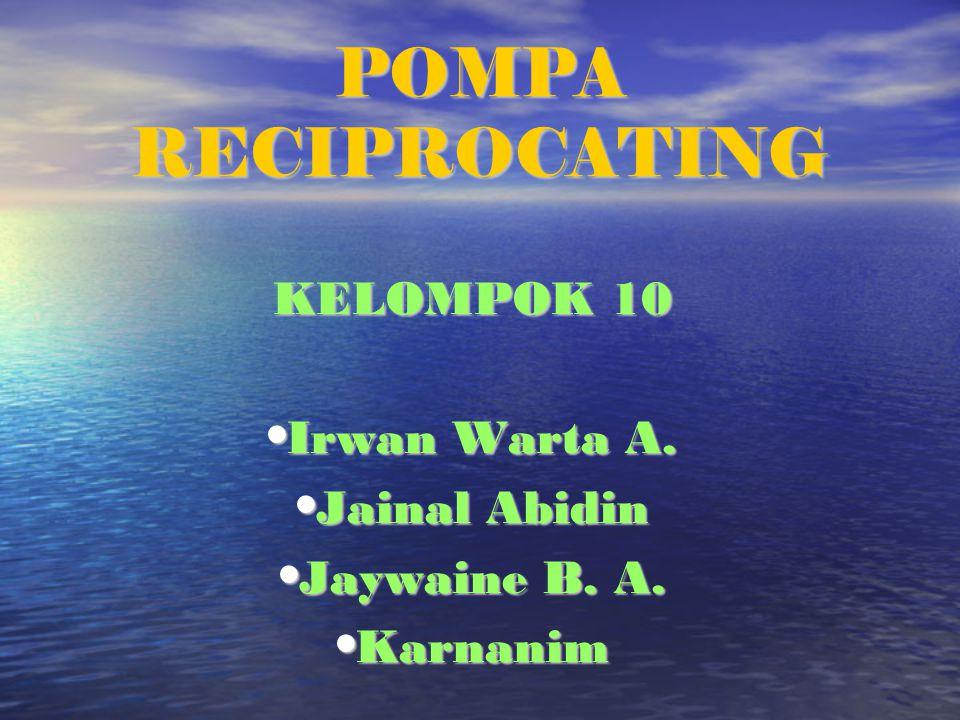 POMPA RECIPROCATING KELOMPOK 10 Irwan Warta A. Irwan Warta A.