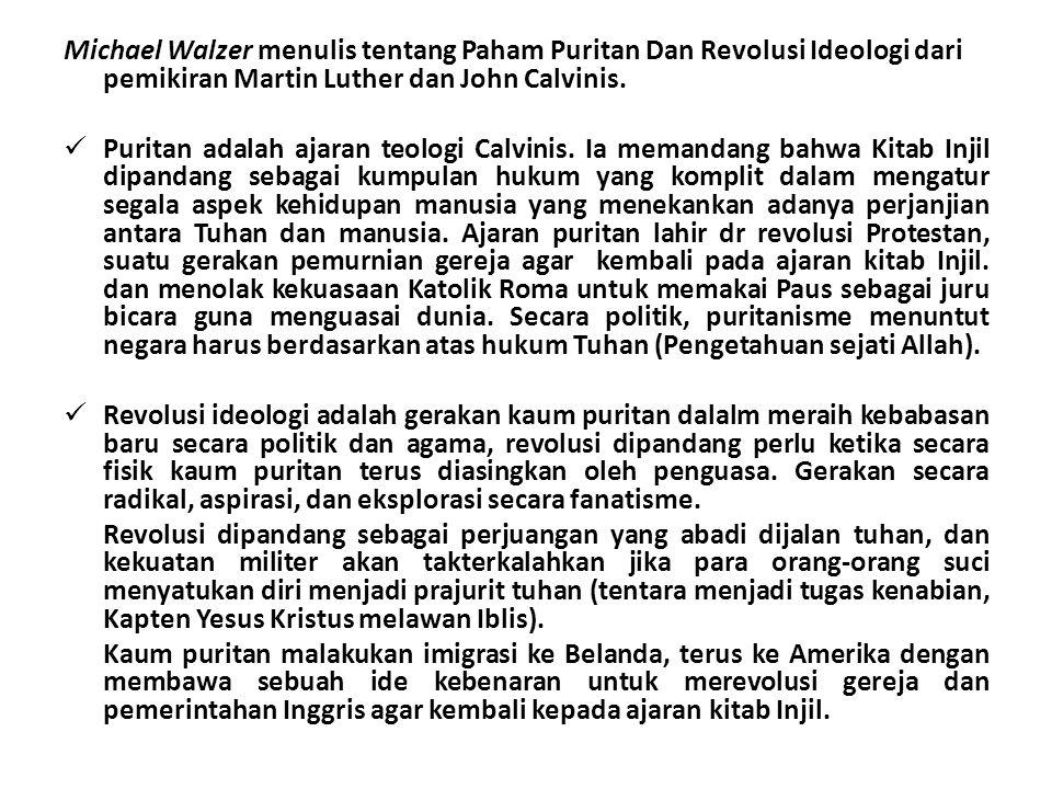 Michael Walzer menulis tentang Paham Puritan Dan Revolusi Ideologi dari pemikiran Martin Luther dan John Calvinis. Puritan adalah ajaran teologi Calvi