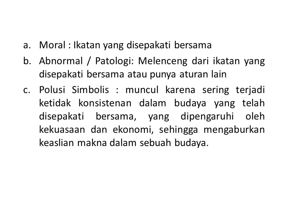 a.Moral : Ikatan yang disepakati bersama b.Abnormal / Patologi: Melenceng dari ikatan yang disepakati bersama atau punya aturan lain c.Polusi Simbolis