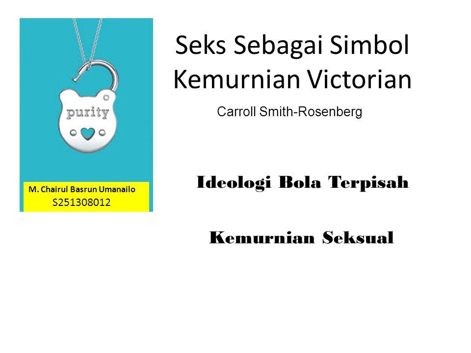 Seks Sebagai Simbol Kemurnian Victorian Carroll Smith-Rosenberg Ideologi Bola Terpisah M. Chairul Basrun Umanailo S251308012 Kemurnian Seksual