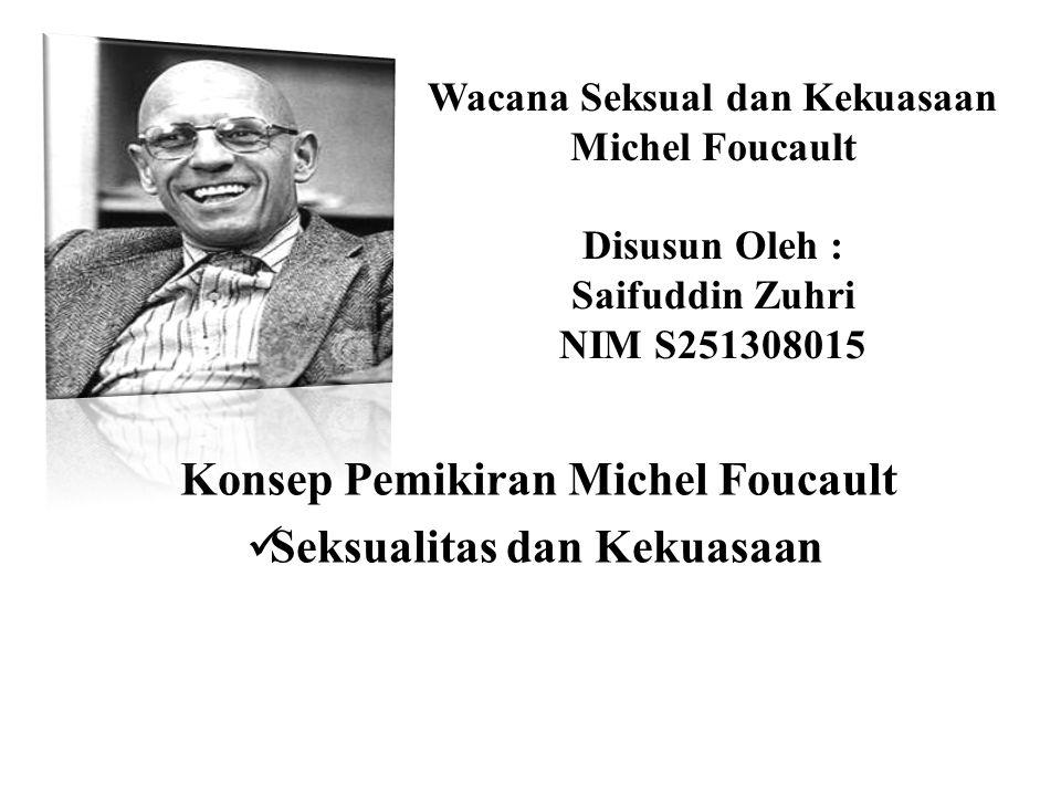 Wacana Seksual dan Kekuasaan Michel Foucault Disusun Oleh : Saifuddin Zuhri NIM S251308015 Konsep Pemikiran Michel Foucault Seksualitas dan Kekuasaan