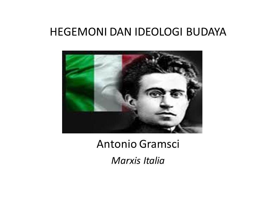 HEGEMONI DAN IDEOLOGI BUDAYA Antonio Gramsci Marxis Italia