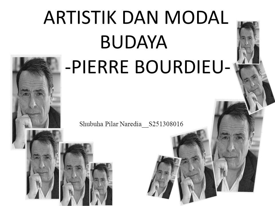 ARTISTIK DAN MODAL BUDAYA -PIERRE BOURDIEU- Shubuha Pilar Naredia__S251308016