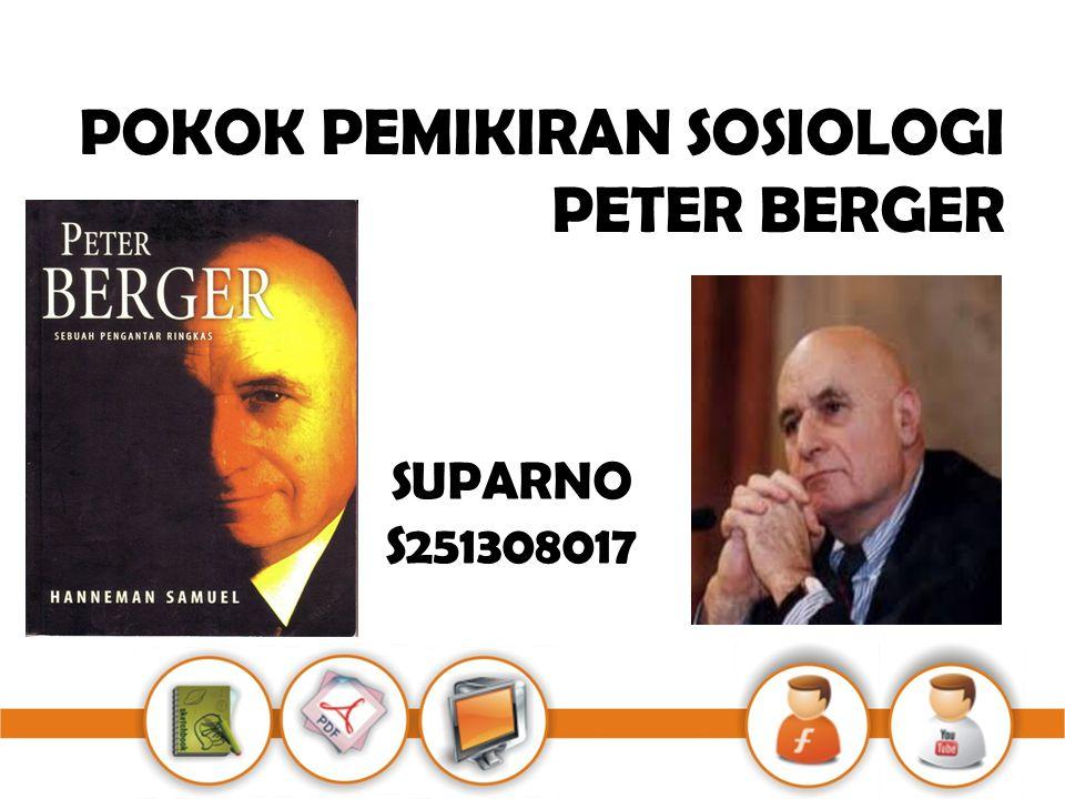 SUPARNO S251308017 POKOK PEMIKIRAN SOSIOLOGI PETER BERGER