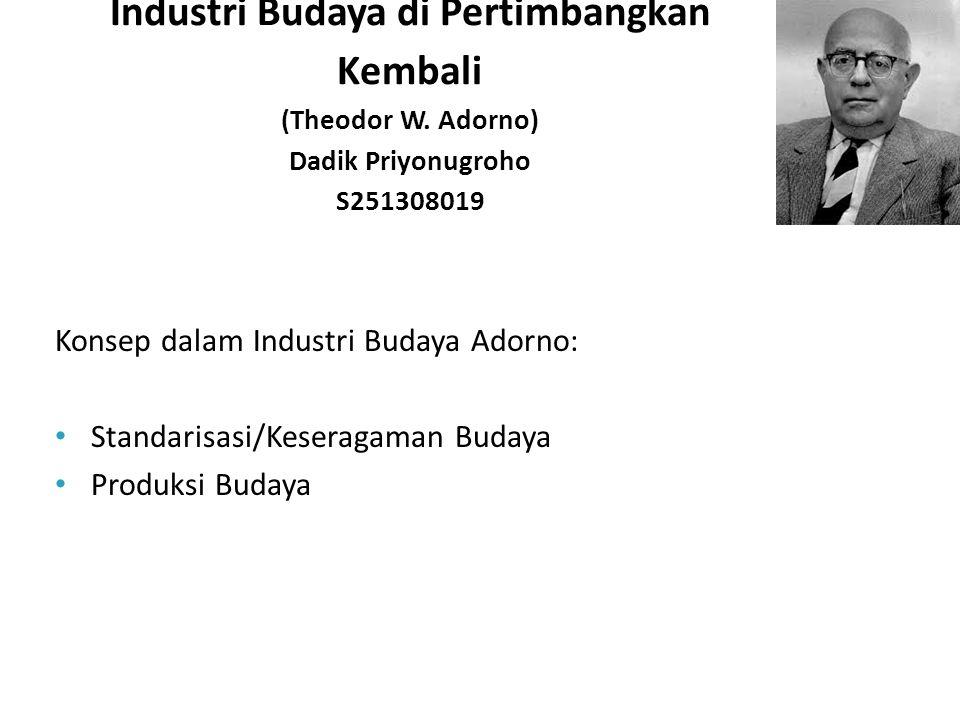 Industri Budaya di Pertimbangkan Kembali (Theodor W. Adorno) Dadik Priyonugroho S251308019 Konsep dalam Industri Budaya Adorno: Standarisasi/Keseragam