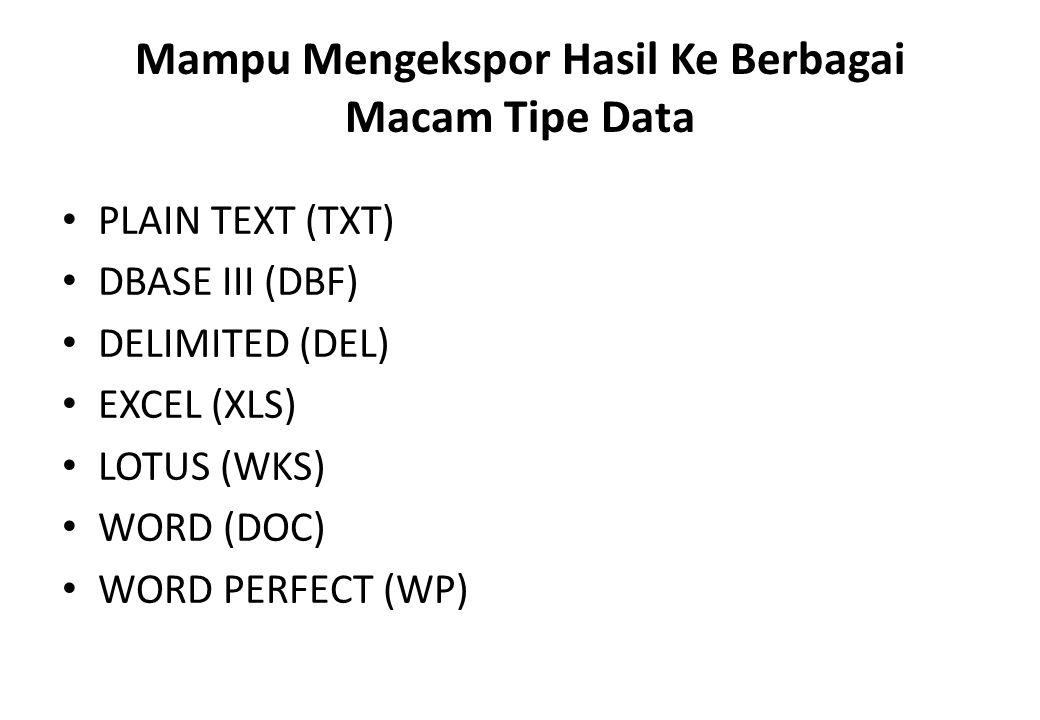 Mampu Membaca Berbagai Macam Tipe Data (Kecuali : Associated File) FLAT SEQUENTIAL : barisnya teratur sesuai field DBASE : FoxPro, Visual FoxPro, Clipper TEXT : karakter cetak (A-Z, 1-9, punctuation) DELIMITED : field dipisahkan karakter pemisah PRINT FILES : text file dalam laporan tercetak ODBC : aplikasi mengakses multiple database TAPE : melalui drive tape, ACL membaca 1 / 2 inch 9-track tapes, IBM 3480 cartridge, 8mm tape, 4mm DAT, dll.