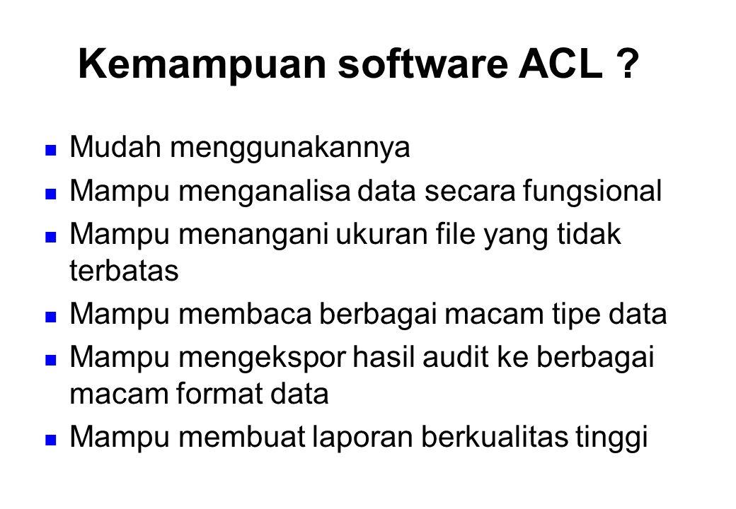 ACL adalah singkatan dari Audit Command Language Software ACL adalah salah satu dari Computer Assisted Audit Techniques (CAATs) atau Teknik Audit Berbantuan Komputer Software ACL dirancang khusus untuk menganalisa data dan menghasilkan laporan audit