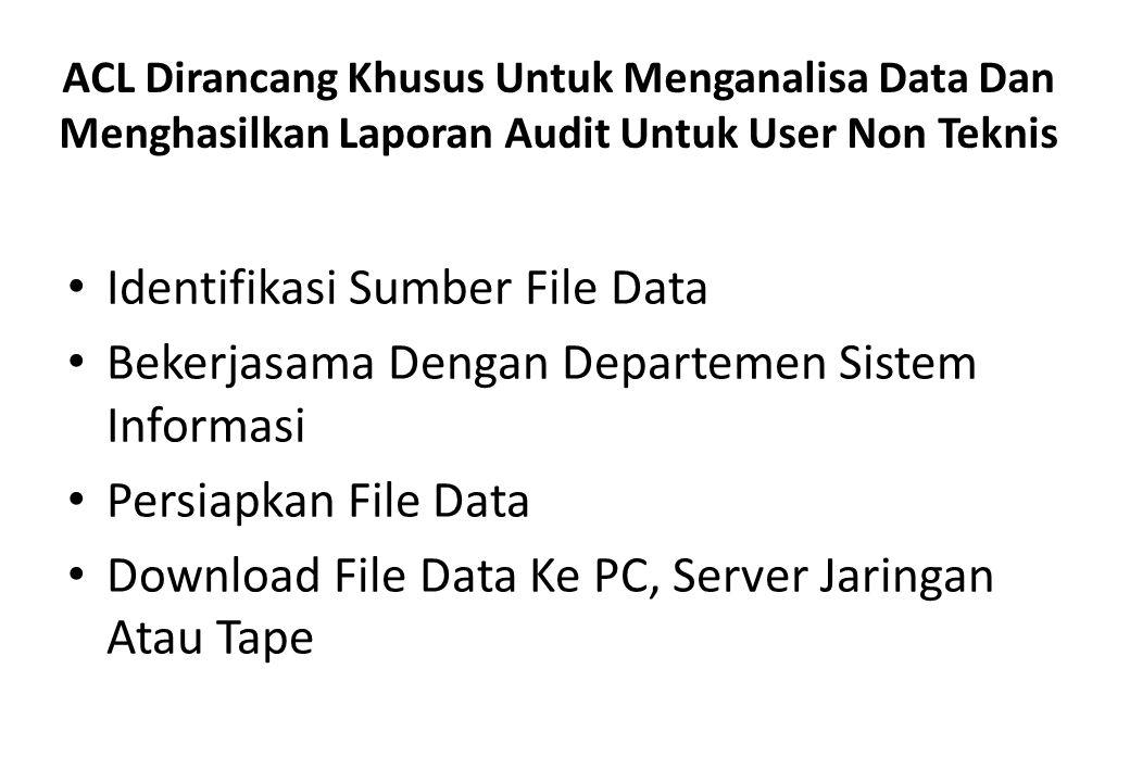 Data dari komputer mini atau mainframe dikonversi menjadi kode EBCDIC ( Extended Binary Coded Decimal Interchange Code) Data di konversi ke dalam bentuk Text Bagaimana File Data di Down Load ke ACL ?