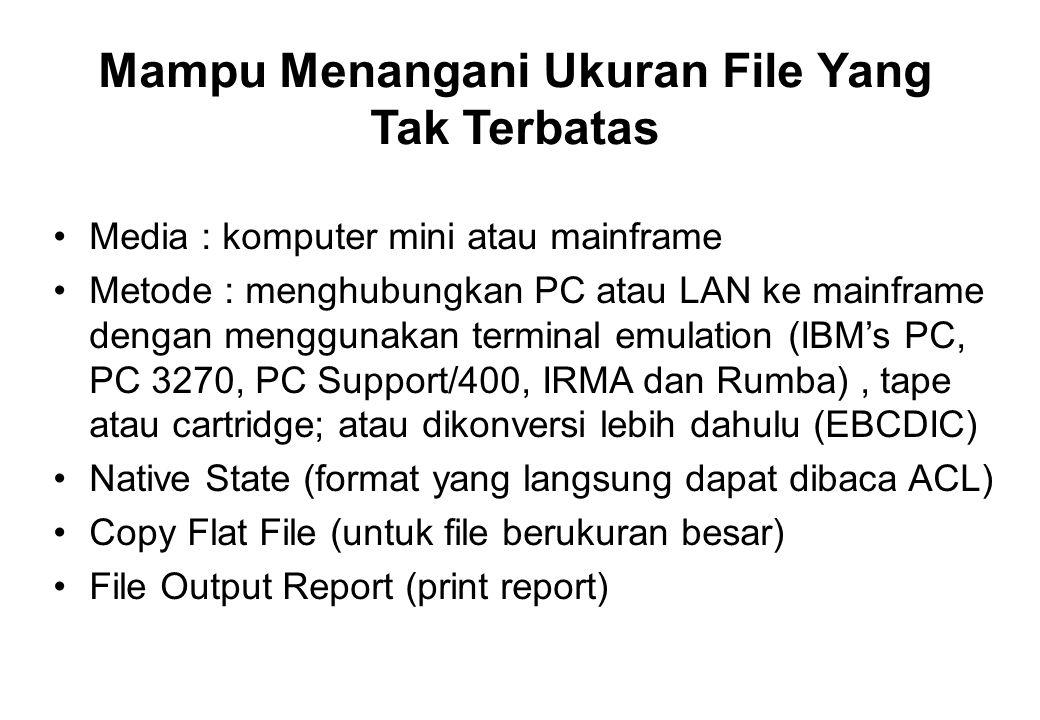 ACL Dirancang Khusus Untuk Menganalisa Data Dan Menghasilkan Laporan Audit Untuk User Non Teknis Identifikasi Sumber File Data Bekerjasama Dengan Departemen Sistem Informasi Persiapkan File Data Download File Data Ke PC, Server Jaringan Atau Tape