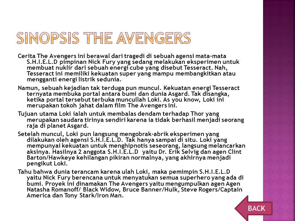 Cerita The Avengers ini berawal dari tragedi di sebuah agensi mata-mata S.H.I.E.L.D pimpinan Nick Fury yang sedang melakukan eksperimen untuk membuat nuklir dari sebuah energi cube yang disebut Tesseract.