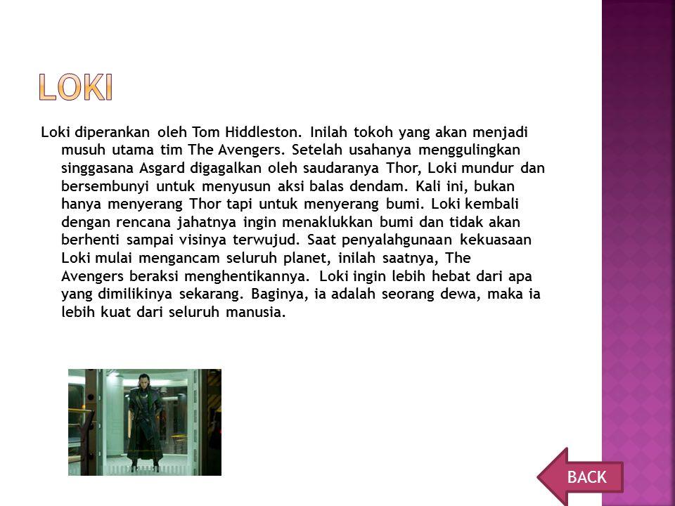 Loki diperankan oleh Tom Hiddleston. Inilah tokoh yang akan menjadi musuh utama tim The Avengers. Setelah usahanya menggulingkan singgasana Asgard dig