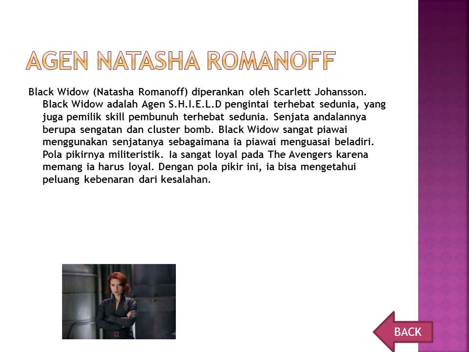 Black Widow (Natasha Romanoff) diperankan oleh Scarlett Johansson. Black Widow adalah Agen S.H.I.E.L.D pengintai terhebat sedunia, yang juga pemilik s