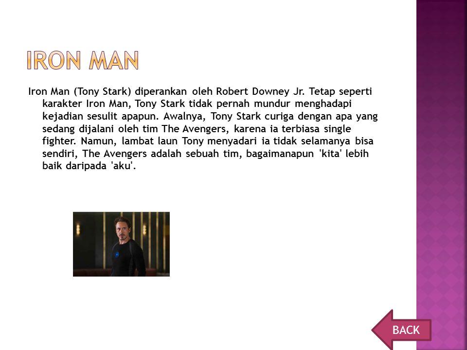Iron Man (Tony Stark) diperankan oleh Robert Downey Jr. Tetap seperti karakter Iron Man, Tony Stark tidak pernah mundur menghadapi kejadian sesulit ap