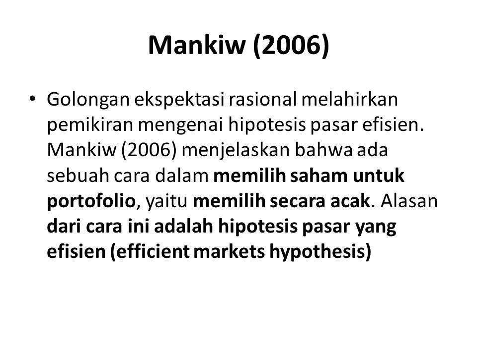 Mankiw (2006) Golongan ekspektasi rasional melahirkan pemikiran mengenai hipotesis pasar efisien. Mankiw (2006) menjelaskan bahwa ada sebuah cara dala