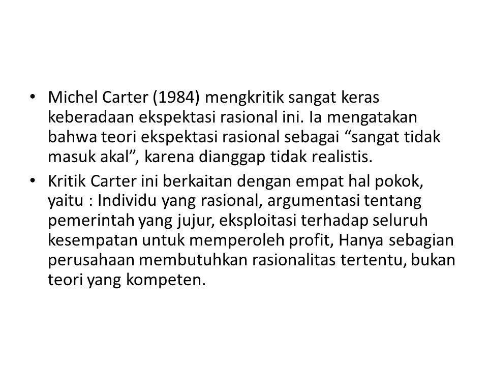 """Michel Carter (1984) mengkritik sangat keras keberadaan ekspektasi rasional ini. Ia mengatakan bahwa teori ekspektasi rasional sebagai """"sangat tidak m"""