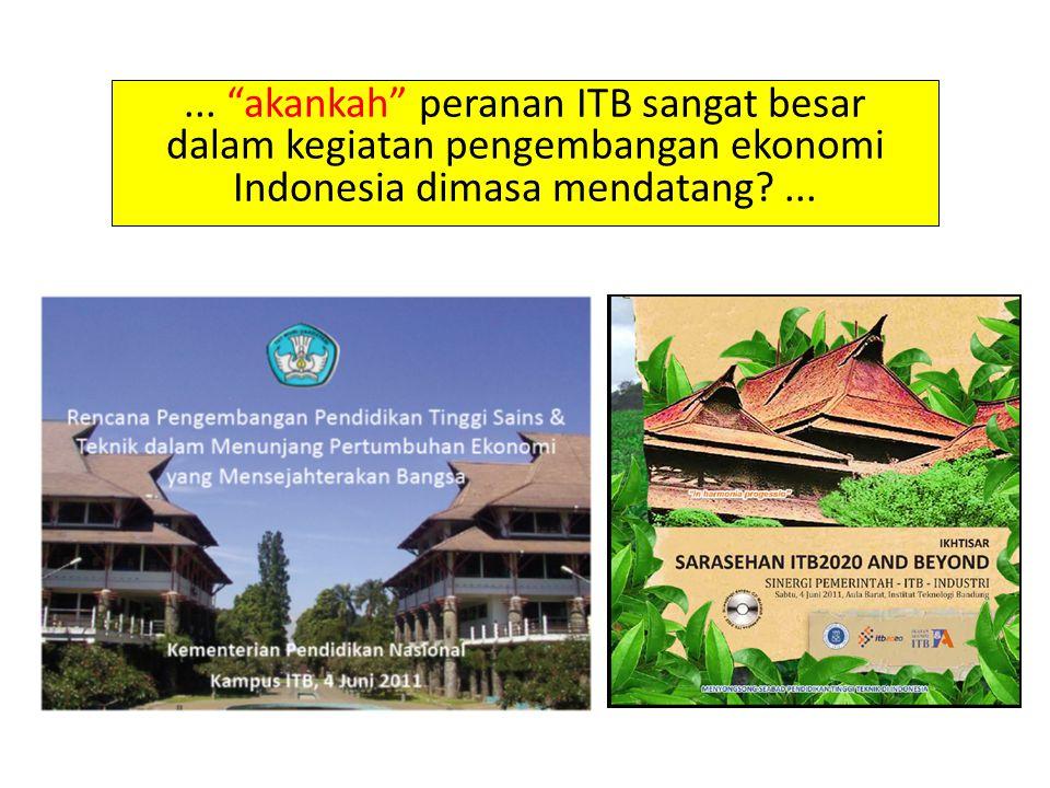 """... """"akankah"""" peranan ITB sangat besar dalam kegiatan pengembangan ekonomi Indonesia dimasa mendatang?..."""