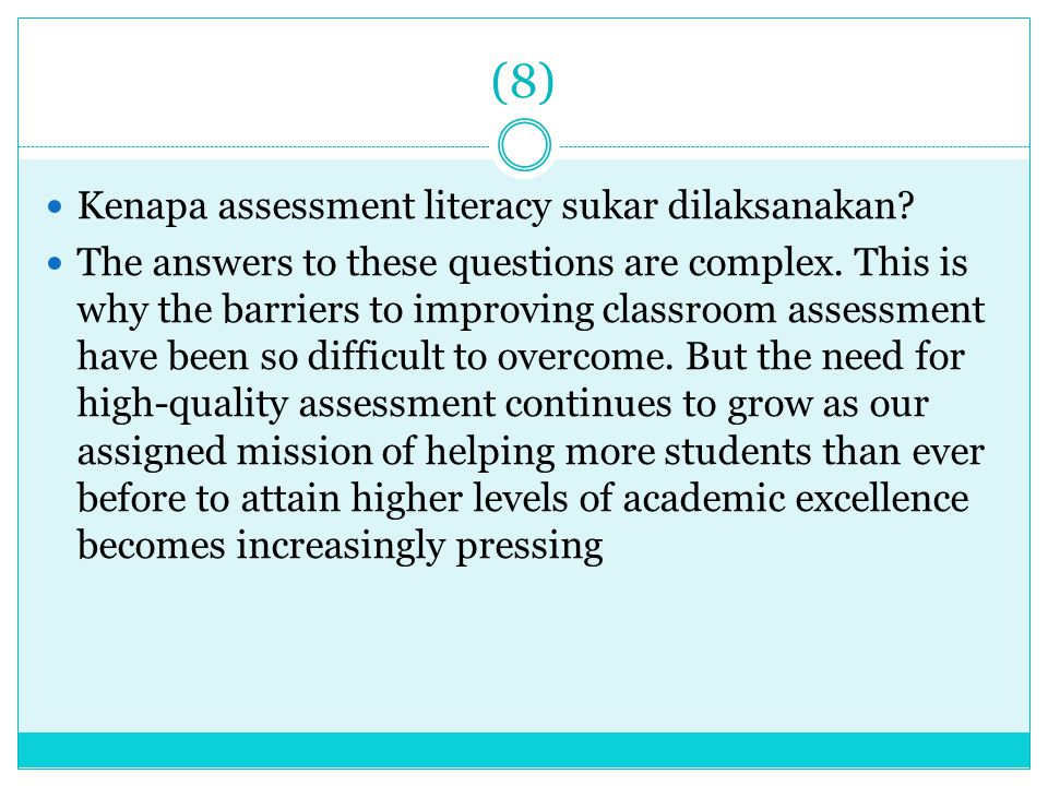(8) Kenapa assessment literacy sukar dilaksanakan? The answers to these questions are complex. This is why the barriers to improving classroom assessm
