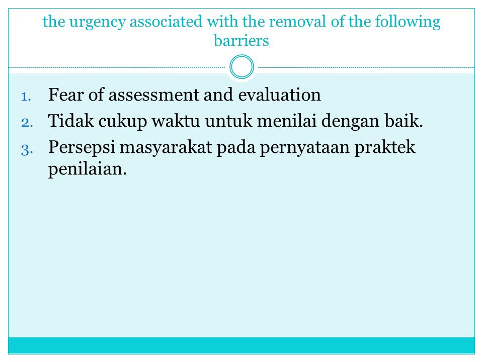 1. Fear of assessment and evaluation 2. Tidak cukup waktu untuk menilai dengan baik. 3. Persepsi masyarakat pada pernyataan praktek penilaian. the urg