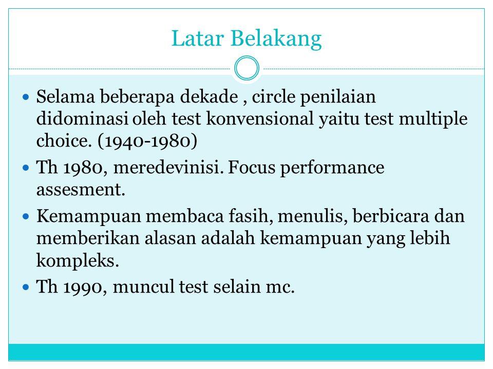 Latar Belakang Selama beberapa dekade, circle penilaian didominasi oleh test konvensional yaitu test multiple choice. (1940-1980) Th 1980, meredevinis