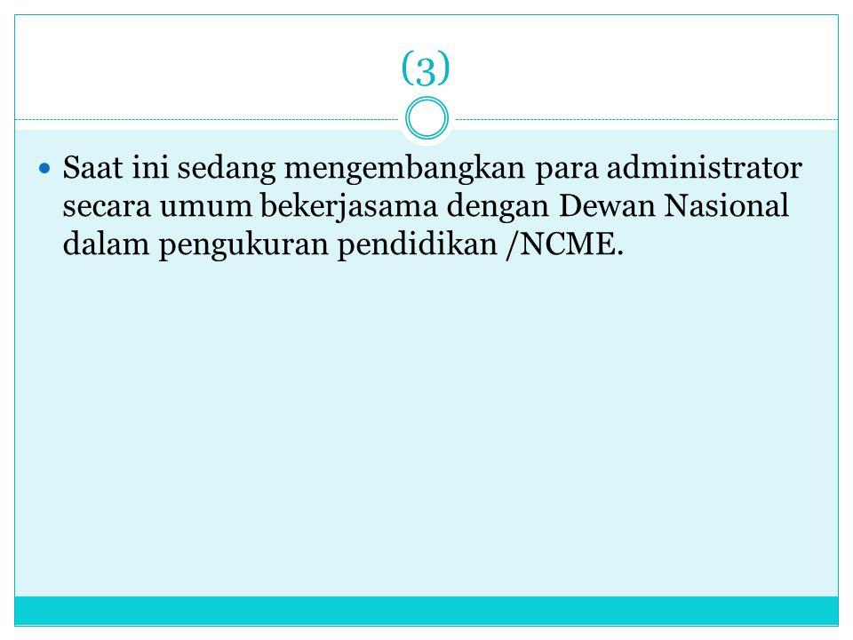 (3) Saat ini sedang mengembangkan para administrator secara umum bekerjasama dengan Dewan Nasional dalam pengukuran pendidikan /NCME.