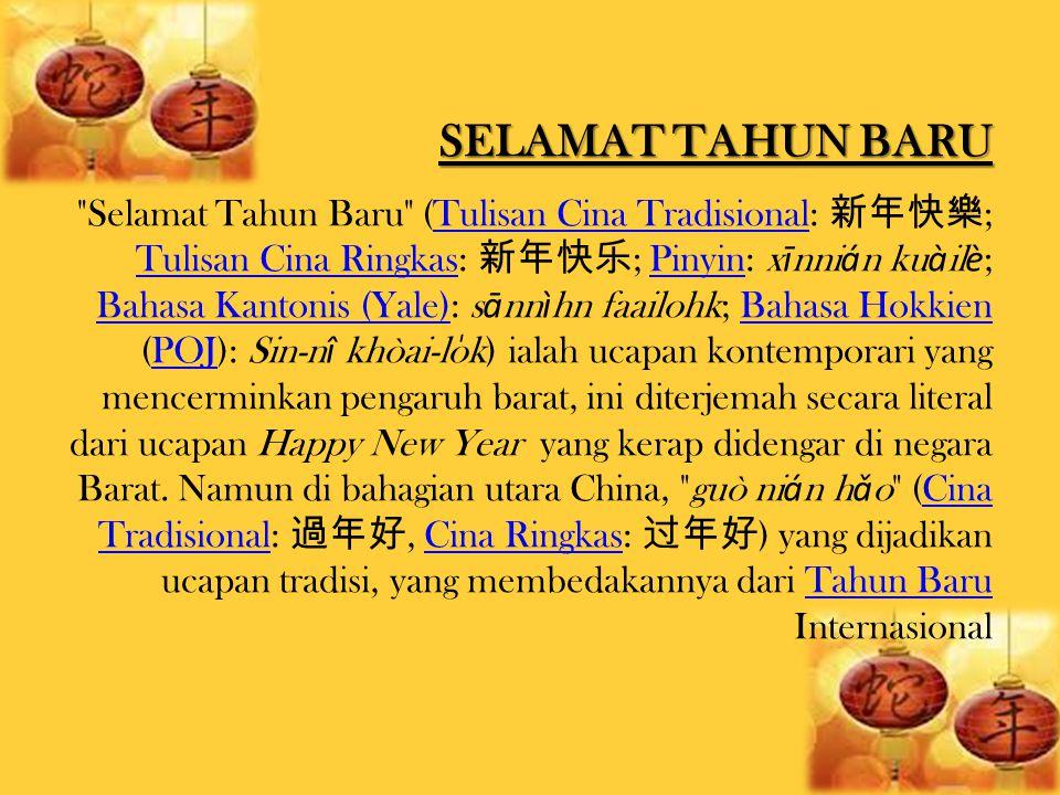 SELAMAT TAHUN BARU Selamat Tahun Baru (Tulisan Cina Tradisional: 新年快樂 ; Tulisan Cina Ringkas: 新年快乐 ; Pinyin: x ī nni á n ku à il è ; Bahasa Kantonis (Yale): s ā nn ì hn faailohk; Bahasa Hokkien (POJ): Sin-n î khòai-lo ̍ k) ialah ucapan kontemporari yang mencerminkan pengaruh barat, ini diterjemah secara literal dari ucapan Happy New Year yang kerap didengar di negara Barat.