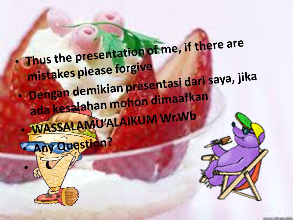 Thus the presentation of me, if there are mistakes please forgive Dengan demikian presentasi dari saya, jika ada kesalahan mohon dimaafkan WASSALAMU'ALAIKUM Wr.Wb Any Question?