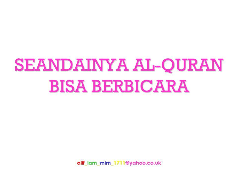 SEANDAINYA AL-QURAN BISA BERBICARA alif_lam_mim_1711@yahoo.co.uk