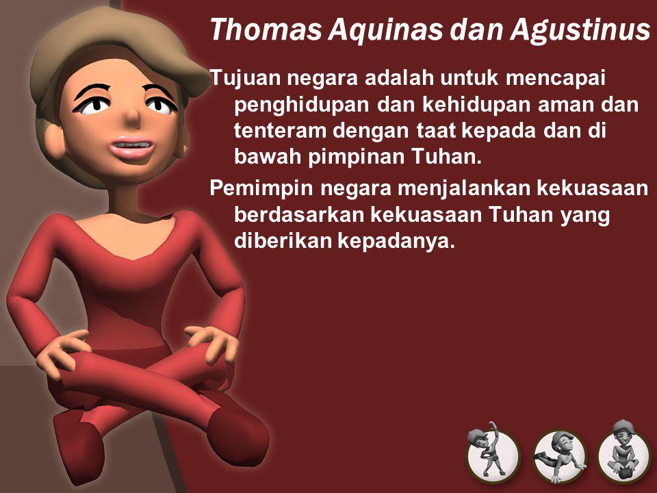 Thomas Aquinas dan Agustinus Tujuan negara adalah untuk mencapai penghidupan dan kehidupan aman dan tenteram dengan taat kepada dan di bawah pimpinan