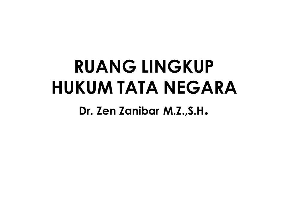 RUANG LINGKUP HUKUM TATA NEGARA Dr. Zen Zanibar M.Z.,S.H.