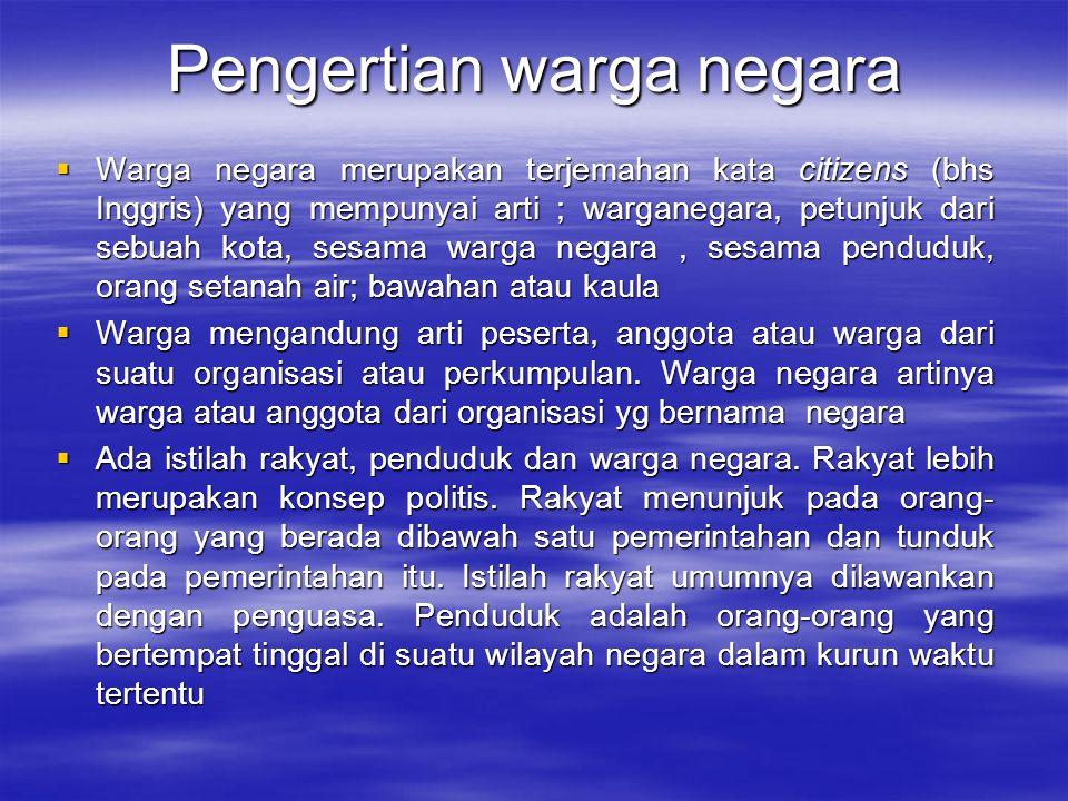 Pengertian warga negara  Warga negara merupakan terjemahan kata citizens (bhs Inggris) yang mempunyai arti ; warganegara, petunjuk dari sebuah kota,