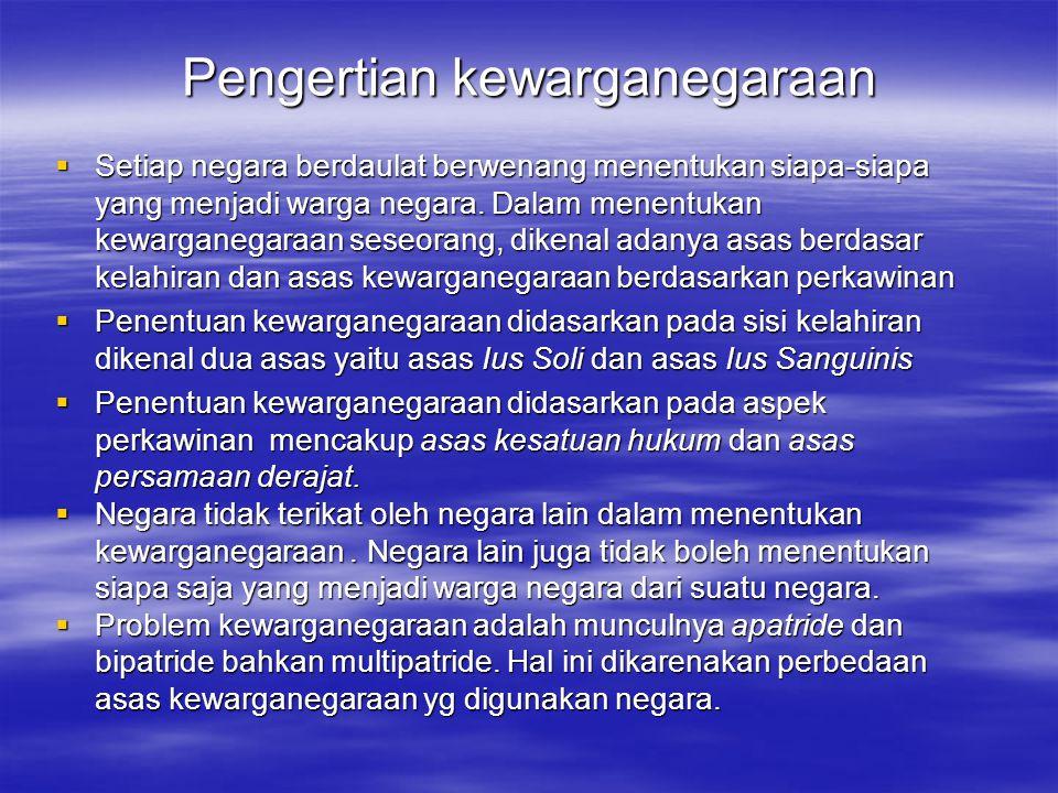 Pengertian kewarganegaraan  Setiap negara berdaulat berwenang menentukan siapa-siapa yang menjadi warga negara. Dalam menentukan kewarganegaraan sese