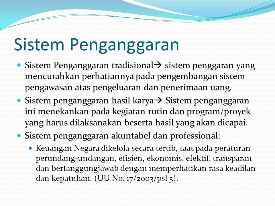 Sistem Penganggaran Sistem Penganggaran tradisional  sistem penggaran yang mencurahkan perhatiannya pada pengembangan sistem pengawasan atas pengeluaran dan penerimaan uang.