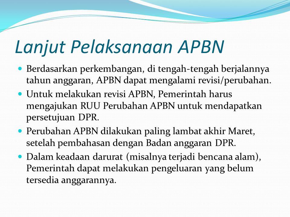 Lanjut Pelaksanaan APBN Berdasarkan perkembangan, di tengah-tengah berjalannya tahun anggaran, APBN dapat mengalami revisi/perubahan.