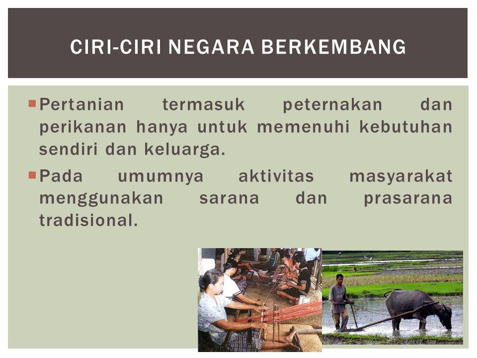  Pertanian termasuk peternakan dan perikanan hanya untuk memenuhi kebutuhan sendiri dan keluarga.