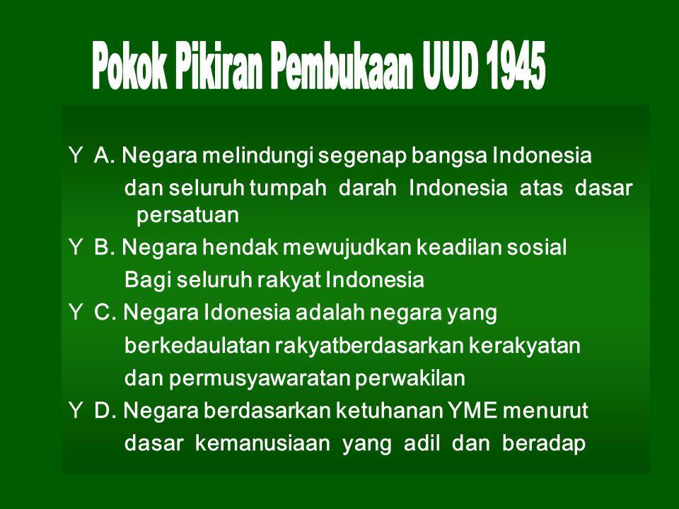  A. Negara melindungi segenap bangsa Indonesia dan seluruh tumpah darah Indonesia atas dasar persatuan  B. Negara hendak mewujudkan keadilan sosial